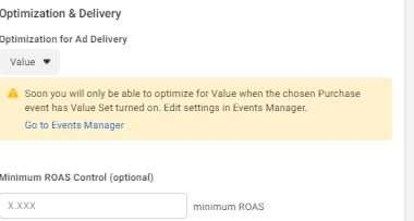 Optimization options and notification reading: Soon you will only be able to optimize for Value when the chosen Purchase event has Value set turned on. Edit settings in Events Manager.