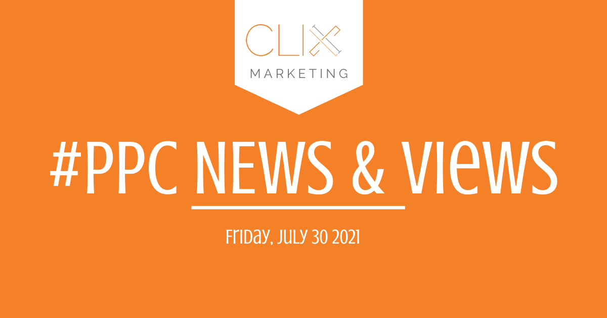 Clix Marketing's PPC news and views for July 2021