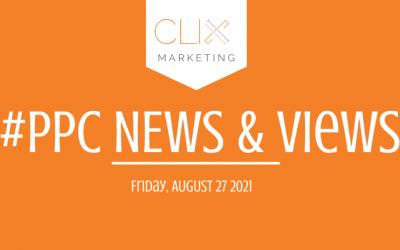 Clix Marketing Blog's #PPC News & Views: Friday, August 27th, 2021